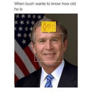 Jets, Girl Memes, and Old: When bush wants to know how old  he is Jet fuel can't melt steel beams