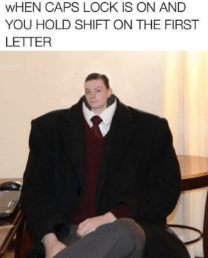 This happens way too much. via /r/memes https://ift.tt/2TYgSIy: WHEN CAPS LOCK IS ON AND  YOU HOLD SHIFT ON THE FIRST  LETTER This happens way too much. via /r/memes https://ift.tt/2TYgSIy