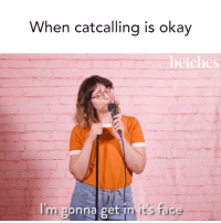 Okay, Watch, and Girl Memes: When catcallina is okay  betches  m gonna ge  t i  се Guilty • Watch @pandalise's full set on Betches IGTV. betchescomedyshowcase