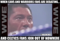 Cavs, Nba, and Celtics: WHEN CAVS AND WARRIORS FANS ARE DEBATING...  @NBAMEMES  AND CELTICS FANS JOIN OUT OF NOWHERE Hate when this happens... #Cavs #Warriors #Celtics #NBA Via: ThePipeGod https://t.co/HzbNQvpw8r