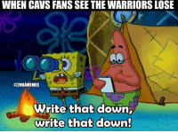 """Cavs, Lmao, and Nba: WHEN CAVS FANS SEE THE WARRIORS LOSE  @2NBAMEMES  Write that down,  write that down Before game 4: """"The Warriors gonna sweep, they the best team to EVER play"""" After game 4: """"LMAO the Warriors lost with 4 all stars😂😂 Cavs only one piece away 😤"""" - Follow @2nbamemes"""