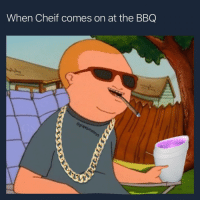 Oh this my shit: When Cheif comes on at the BBQ Oh this my shit