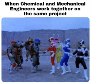 Work, Engineering, and Project: When Chemical and Mechanical  Engineers work together on  the same project Join our FB group subtle engineering traits