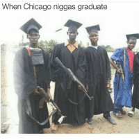 When Chicago niggas graduate They got their PhDs in the Arts... of Trapping 😩💯💯💯