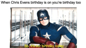 Birthday, Happy Birthday, and Happy: When Chris Evens birthday is on you're birthday too  So,it's our birthday today Hope Pewds will wish me a happy birthday