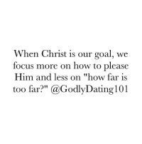 """Sin becomes less enticing when we realize just how satisfying Christ is.: When Christ is our goal, we  focus more on how to please  Him and less on """"how far is  too far?"""" (a GodlyDating 101 Sin becomes less enticing when we realize just how satisfying Christ is."""