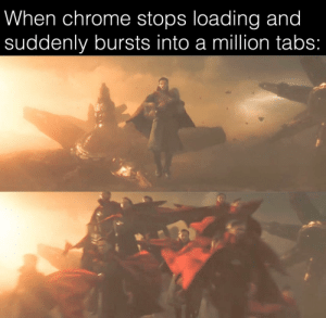 Chrome, Got, and Nothing: When chrome stops loading and  suddenly bursts into a million tabs: 16 gb got nothing on chrome