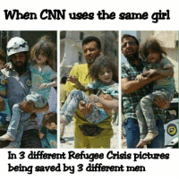 RT @CONSPlRACY_FACT:: When CNN uses the same girl  In 3 different Refugee Crisis pictures  being saved by 3different men RT @CONSPlRACY_FACT: