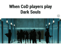 When Call of Duty gamers play Dark Souls for the first time...: When CoD players play  Dark Souls When Call of Duty gamers play Dark Souls for the first time...