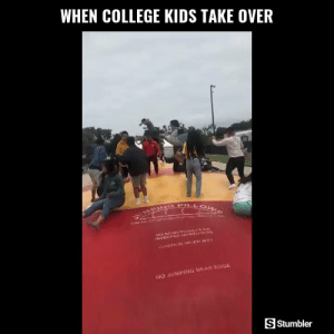 College, Funny, and Memes: WHEN COLLEGE KIDS TAKE OVER  LOWS  UMPING PILL  NO SOMERSAULLIS O  INVERTED taRNEUVERS  CAUTION WEN WET  NO JUMPING NEAR EDGE  S Stumbler RT @StumblerFunny: For more funny videos follow @StumblerFunny or visit https://t.co/wXxwph26cH https://t.co/WoHmL676b9