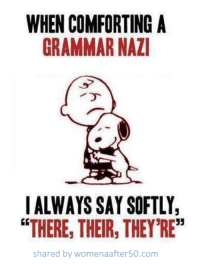 "Memes, 🤖, and Grammar: WHEN COMFORTING A  GRAMMAR NAZ  IALWAYS SAY SOFTLY,  ""THERE, THEIR, THEY'RE""  shared by womenaafter50.conm"