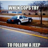 Memes, Police, and United: WHEN COPS TRY  UNITED  TO FOLLOW A JEEP Nice try! Better luck next time 😂 CopHumor CopHumorLife Humor Funny Comedy Lol Police PoliceOfficer ThinBlueLine Cop Cops LawEnforcement LawEnforcementOfficer Work Jeep PoliceCar