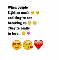 Fight: When couple  fight so much  and they're not  breaking up  They're really  in love..  V