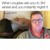 Memes, Regret, and 3rd Wheeling: When couples ask you to 3rd  wheel and you instantly regret it  dogsbeingbasic Wish I stayed home