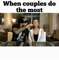 Memes, Wshh, and 🤖: When couples do  the most How many of y'all know a couple that be doin the most?! ❤️😩😂 @adamw w- @jillyanais @lianev @itsdonbenjamin @handsoffurey WSHH