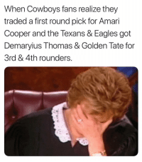 How do you think Cowboy fans feel? 😂 TAG them: When Cowboys fans realize they  traded a first round pick for Amari  Cooper and the Texans & Eagles got  Demaryius Thomas & Golden Tate for  3rd & 4th rounders. How do you think Cowboy fans feel? 😂 TAG them