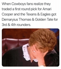 https://t.co/LRWKD9rmFE: When Cowboys fans realize they  traded a first round pick for Amar  Cooper and the Texans & Eagles got  Demaryius Thomas & Golden Tate for  3rd & 4th rounders https://t.co/LRWKD9rmFE