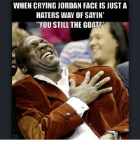 """😂 y'all haters just remember the 6rings 👉🏽@cryingjordanface @cryingjordanmeme 👈🏽 Happy goat Day 🐐 @jumpman23 🤔💭 dotdotdot hbd lmao: WHEN CRYING JORDAN FACE IS JUST A  HATERS WAY OF SAYIN'  """"YOU STILL THE GOAT! 😂 y'all haters just remember the 6rings 👉🏽@cryingjordanface @cryingjordanmeme 👈🏽 Happy goat Day 🐐 @jumpman23 🤔💭 dotdotdot hbd lmao"""