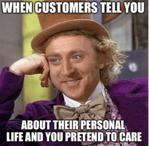 Life, Reddit, and Personal: WHEN CUSTOMERS TELL YOU  ABOUT THEIR PERSONAL  LIFE AND YOU PRETEND TO CARE And theeeeen