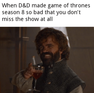 They kinda did us a favor: When D&D made game of thrones  season 8 so bad that you don't  miss the show at all They kinda did us a favor