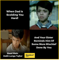 Dad, Memes, and Revenge: When Dad Is  Scolding You  Hard!  And Your Sister  Reminds Him of  Some More Mischief  Done By You  Baad Mein  Bewakoof  Dekha Lunga Tujhe!  Comm Revenge will be sweet 😜  Shop our collection: http://bwkf.shop/View-Collection