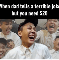 One day you'll miss his jokes. Follow @9gag 9gag dadjokes ilhoon btob @ilhoonmj: When dad tells a terrible joke  but you need $20 One day you'll miss his jokes. Follow @9gag 9gag dadjokes ilhoon btob @ilhoonmj