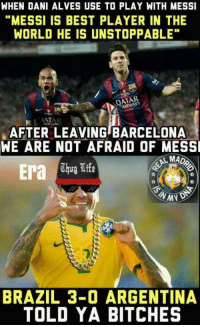"Credits  Football is my Drug, Premier League is my Dealer - UK #Era: WHEN DANI ALVES USE TO PLAY WITH MESSI  ""MESSI IS BEST PLAYER IN THE  WORLD HE IS UNSTOPPABLE""  AIRWAYS  AIRWAY  AFTER LEAVING BARCELONA  WE ARE NOT AFRAID OF MESSI  MAD  Era  Thug Life  BRAZIL 3-0 ARGENTINA  TOLD YA BITCHES Credits  Football is my Drug, Premier League is my Dealer - UK #Era"