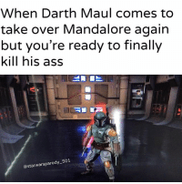 Ass, Jedi, and Lightsaber: When Darth Maul comes to  take over Mandalore again  but you're ready to finally  kill his ass  @starwarsparody-501 Who wins? @instadaniellogan or Maul? starwars starwarsmeme starwarsmemes bobafett bountyhunter darthmaul lightsaber starwarstheforceunleashed jedi sith mandalorian ownedit