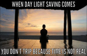 Friends, Reddit, and Spring: WHEN DAY LIGHT SAVING COMES  YOU DONT TRIP BECAUSE TIMEIS NOT REAL Spring forward my friends