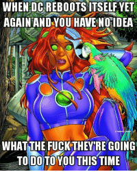 Birthday, Memes, and Best: WHEN DCREBOOTSAITSELF YET  AGAIN AND YOU HAVE NO IDEA  WHATTHE FUCKTHEY RE GOING  TO DO TO YOU THIS TIME SPECIAL BIRTHDAY SHOUTOUT TO @kory_anders CAUSE YOU'RE THE BEST AND DESERVE MORE THAN A REBOOT! - Hawkman starfire dc