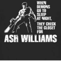 Ash, Go to Sleep, and Memes: WHEN  DEMONS  GO TO  SLEEP  AT NIGHT,  THEY CHECK  THE CLOSET  FOR  ASH WILLIAMS 😎😎😎 ~ McGinnis