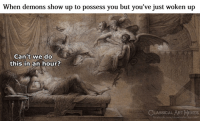 Facebook, Memes, and facebook.com: When demons show up to possess you but you've just woken up  Can't we do  this in an hour?  CLASSICAL ART MEMES  facebook.com/classicalartmemes