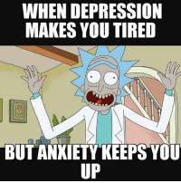 - Political Memes: WHEN DEPRESSION  MAKES YOU TIRED  BUTANXIETY KEEPS YOU  UP - Political Memes
