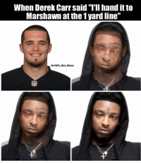 "Memes, Nfl, and Savage: When Derek Carr said ""T'lI hand it to  Marshawn at the 1 yard line""  IG:CNPL_Hate Memes Carr is a savage!! 😂😂 @nfl_hate_memes"