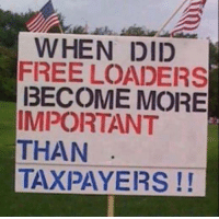 America's Freedom Fighters: WHEN DID  FREE LOADERS  BECOME MORE  IMPORTANT  THAN  TAXPAYERS America's Freedom Fighters
