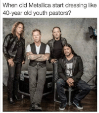 Metallica: When did Metallica start dressing like  40-year old youth pastors?