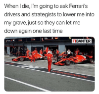 Ferrari, Head, and Meme: When die, I'm going to ask Ferrari's  drivers and strategists to lower me into  my grave, just so they can let me  down again one last time  F1BANTER If you want to continue to see me be a sad Ferrari fan, head on over to my personal account, @samcham__ 😂 ————————————————————— ChamF1B F1 F1B F1Banter F1BanterGod Formula1 F12018 TeamF1B Formula1Banter MSB MotorsportBanter banter f1meme f1racing meme joke memes f1jokes FormulaOne racing motorsport racingjokes F1Humor racingmemes racingbanter GP GrandPrix GPRacing bwoah YeahTheMaldonado