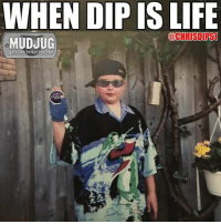 Life, Memes, and 🤖: WHEN DIP ISLIFE  @CHRIS DIPSL  portable spittoons When dip is life 😎 mudjug thediplifechoseme dip30 photo by @chrisdips1