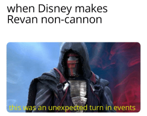 Disney, Outrageous, and Revan: when Disney makes  Revan non-cannon  this was an unexpected turn in events This is outrageous, its unfair!