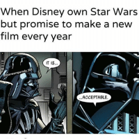 Disney, Finn, and Hype: When Disney own Star Wars  but promise to make a new  film every year  IT IS  starwarsparody 501  ...ACCEPTABLE. Are you guys hyped for TLJ!?!? I am!!! DarthBaker ⬛ ⬛ Pic via: @starwarsparody_501 ⬛ ⬛ Tags,(ignore) Starwars rogueone stormtrooper picture deathtrooper Darthvader hansolo leiaorgana lukeskywalker film movie jedi sith theforce thelightside thedarkside meme geek nerd finn rey kyloren theforceawakens hype film moive gaming battlefront art obiwankenobie