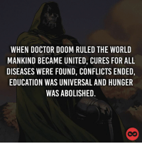 Like 8Comics: WHEN DOCTOR DOOM RULED THE WORLD  MANKIND BECAME UNITED, CURES FOR ALL  DISEASES WERE FOUND, CONFLICTS ENDED,  EDUCATION WAS UNIVERSAL AND HUNGER  WAS ABOLISHED Like 8Comics