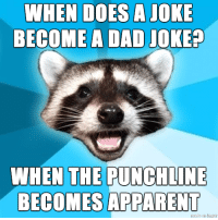 Dad Joke: WHEN DOES A JOKE  BECOME A DAD JOKE?  WHEN THE PUNCHLINE  BECOMES APPARENT