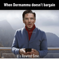 9gag, Dank, and Time: When Dormammu doesn't bargain  @9GAG  It's Rewind time I'm a simple man, I see Dormammu, I bargain.