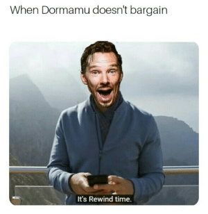 Dank, Memes, and Target: When Dormamu doesn't bargain  It's Rewind time Dr Smith by maxxreyan MORE MEMES