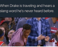 Who said dat 👀 galang gyal FreeWorlBoss: When Drake is traveling and hears a  slang word he's never heard before. Who said dat 👀 galang gyal FreeWorlBoss