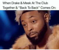 "Back to Back, Club, and Drake: When Drake & Meek At The Club  Together & ""Back To Back"" Comes On: 😂😂😂 DJs don't be stupid. Think funniest15 viralcypher funniest15seconds"