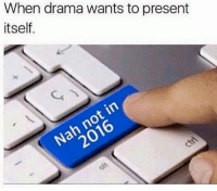 Drama, Nah, and Present: When drama wants to present  itself.  Nano Nah not this year