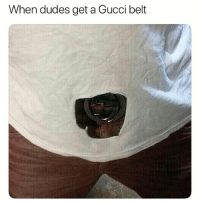 Or just tuck your shirt in 😂? hoodcomedy: When dudes get a Gucci belt Or just tuck your shirt in 😂? hoodcomedy
