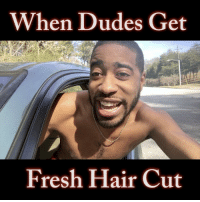 ▶️: You can't tell me nothing when I get a fresh cut! 😂😂😂 I can't be the only one! 👀👇🏾👇🏾👇🏾 leave a comment! Tag a FRIEND!: When Dudes Get  Fresh Hair Cut ▶️: You can't tell me nothing when I get a fresh cut! 😂😂😂 I can't be the only one! 👀👇🏾👇🏾👇🏾 leave a comment! Tag a FRIEND!