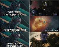 """God, Memes, and Ups: WHEN EARTH  STARTS TO SETTLE, GOD  THROWS STONE AT IT  AND BELIEVE ME  HE'S WINDING UP  @agents of marvel Credit: """"agentsof_marvel"""" (IG)   #Ultron #Thanos"""